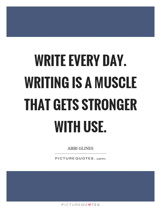 write-every-day-writing-is-a-muscle-that-gets-stronger-with-use-quote-1